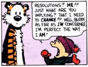 calvin and hobbs cartoon resolutions? me?? just what are you implying? that I need to change?? well buddy as far as I'm concerned im perfect the way i am!