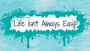 life isn't always easy. paint splatter graphic